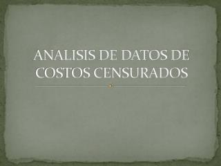 ANALISIS DE DATOS DE COSTOS CENSURADOS