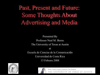 Past, Present and Future:  Some Thoughts About  Advertising and Media