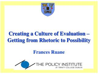 C reating a  Culture of Evaluation –  Getting from  Rhetoric  to  Possibility
