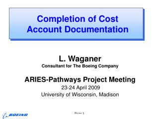 L. Waganer Consultant for The Boeing Company ARIES-Pathways Project Meeting  23-24 April 2009