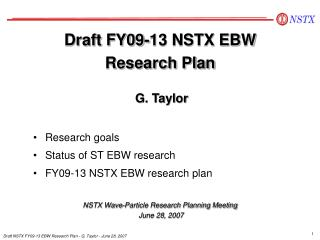 Draft FY09-13 NSTX EBW  Research Plan G. Taylor NSTX Wave-Particle Research Planning Meeting
