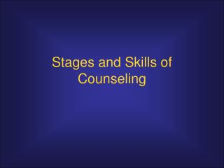 Stages and Skills of Counseling