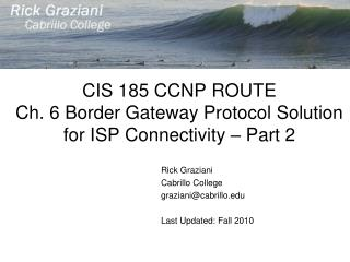 CIS 185 CCNP ROUTE Ch. 6 Border Gateway Protocol Solution for ISP Connectivity – Part 2