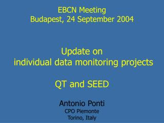 EBCN Meeting Budapest, 24 September 2004 Update on  individual data monitoring projects