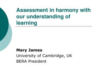 Assessment in harmony with our understanding of learning