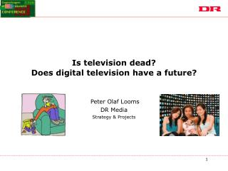 Is television dead? Does digital television have a future?
