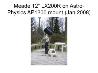 "Meade 12"" LX200R on Astro-Physics AP1200 mount (Jan 2008)"