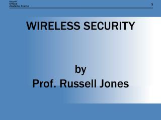 WIRELESS SECURITY by Prof. Russell Jones