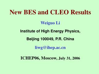 New BES and CLEO Results   Weiguo Li Institute of High Energy Physics,
