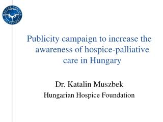 Publicity campaign to increase the awareness of hospice-palliative care in Hungary