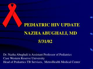 PEDIATRIC HIV UPDATE NAZHA ABUGHALI, MD             5