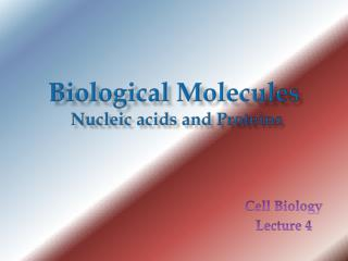 Biological Molecules  Nucleic acids and Proteins