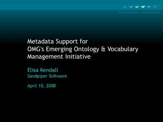 Metadata Support for  OMG's Emerging Ontology & Vocabulary Management Initiative Elisa Kendall
