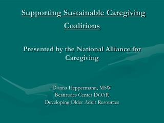 Supporting Sustainable Caregiving Coalitions Presented by the National Alliance for Caregiving