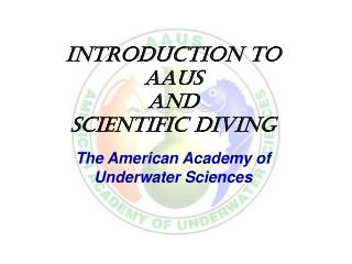 Introduction to AAUS  and Scientific Diving