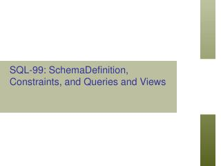 SQL-99: SchemaDefinition, Constraints, and Queries and Views