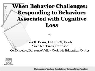 When Behavior Challenges: Responding to Behaviors Associated with Cognitive Loss by