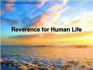 Reverence for Human Life