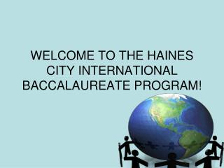 WELCOME TO THE HAINES CITY INTERNATIONAL BACCALAUREATE PROGRAM!