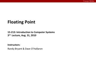 Floating Point 15-213: Introduction to Computer Systems 3 rd  Lecture, Aug. 31, 2010