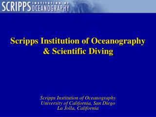 Scripps Institution of Oceanography     & Scientific Diving