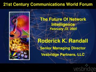 Roderick K. Randall Senior Managing Director Vesbridge Partners, LLC
