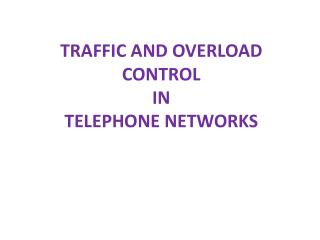 TRAFFIC AND OVERLOAD CONTROL  IN TELEPHONE NETWORKS