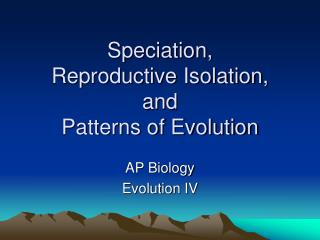 Speciation,  Reproductive Isolation,  and  Patterns of Evolution