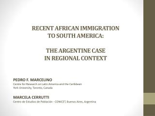 RECENT AFRICAN IMMIGRATION  TO SOUTH AMERICA:  THE ARGENTINE CASE  IN REGIONAL CONTEXT