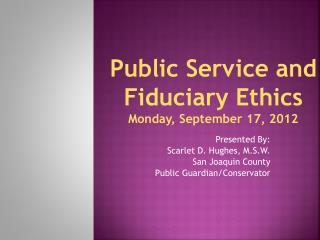 Public Service and Fiduciary Ethics Monday, September 17, 2012