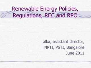 Renewable Energy Policies, Regulations, REC and RPO