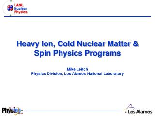 LANL Heavy Ion, Cold Nuclear Matter & Spin Program Outline
