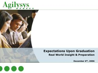 Expectations Upon Graduation Real World Insight & Preparation December 6 th , 2006