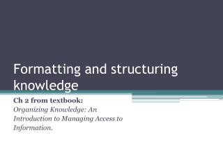Formatting and structuring knowledge