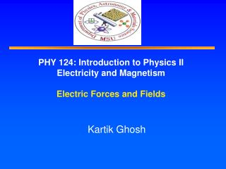 PHY 124: Introduction to Physics II Electricity and Magnetism Electric Forces and Fields
