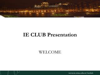 IE CLUB Presentation