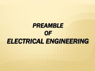 PREAMBLE  OF ELECTRICAL ENGINEERING