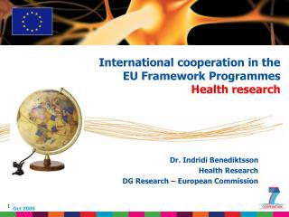 Dr. Indridi Benediktsson Health Research DG Research – European Commission
