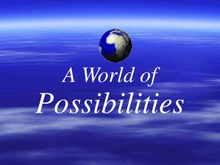 A World of Possibilities