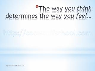 The way  you think  determines the way  you feel…