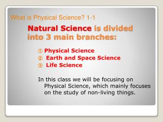 Natural Science  is divided into 3 main branches: