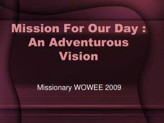 Mission For Our Day : An Adventurous Vision