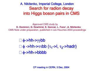 A. Nikitenko, Imperial College, London Search for radion decay  into Higgs boson pairs in CMS