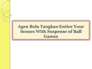 Agen Bola Tangkas-Entice Your Senses With Suspense of Ball G