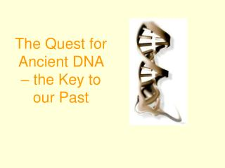 The Quest for Ancient DNA – the Key to our Past