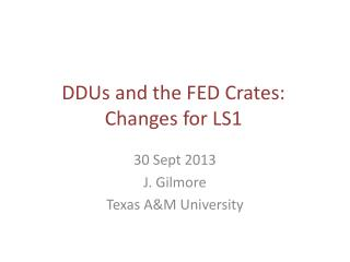 DDUs and the FED Crates: Changes for LS1