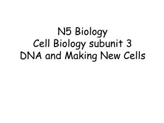 N5 Biology  Cell Biology subunit 3  DNA and Making New Cells