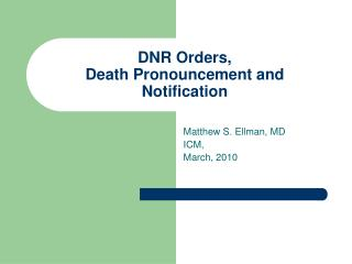 DNR Orders,  Death Pronouncement and Notification
