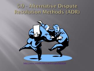 5.9 - Alternative Dispute Resolution Methods (ADR)
