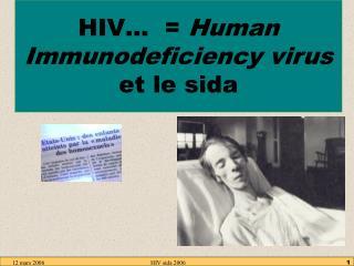 HIV…  =  Human Immunodeficiency virus et le sida